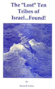 """The """"Lost"""" Ten Tribes of Israel...Found! by [Collins, Steven]"""