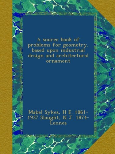 (A source book of problems for geometry, based upon industrial design and architectural ornament)