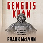 Genghis Khan: His Conquests, His Empire, His Legacy | Frank McLynn