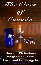The Elves of Canada: How the Pleiadians Taught Me to Live, Love, and Laugh Again (English Edition)