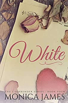 White (I Surrender Series Book 4) by [James, Monica]