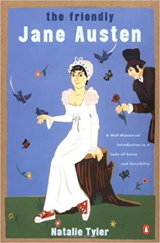 The Friendly Jane Austen A Well Mannered Introduction To A Lady Of Sense And Sensibility By Natalie Tyler