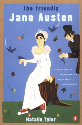 The Friendly Jane Austen: A Well-Mannered Introduction to a Lady of Sense and Sensibility PDF