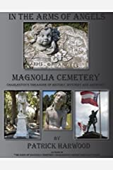"""In the Arms of Angels: Magnolia Cemetery- Charleston's Treasure of History, Mystery and Artistry"" Hardcover"
