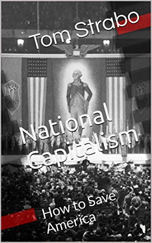 National Capitalism: How to Save America by [Strabo, Tom]