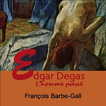 Amazon Com Edgar Degas L Homme Presse Audible Audio