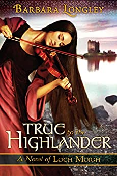 True to the Highlander (The Novels of Loch Moigh Book 1) by [Longley, Barbara]