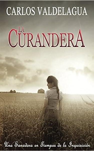 La Curandera: Una Sanadora en Tiempos de la Inquisición: Amazon.es ...