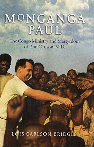 Monganga Paul: The Congo Ministry and Martyrdom of Paul Carlson, M.D.