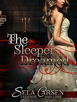 The Sleeper Dreamed: A Short Story (Legends and Lore) by [Carsen, Sela]