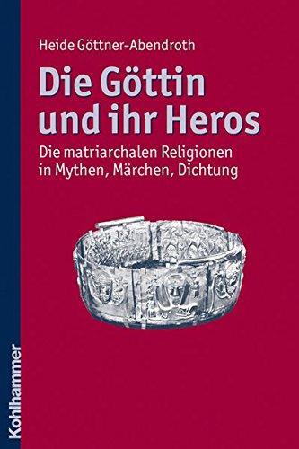 Die Göttin und ihr Heros: Die matriarchalen Religionen in Mythen, Märchen, Dichtung Taschenbuch – 5. Mai 2011 Heide Göttner-Abendroth Märchen Kohlhammer W. GmbH