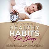 Healthy Habits for Sleep: Complete Guide for Sleep Well Quiet the Mind Naturally With Self-Healing Breathing & Relaxation Practices to Overcome Negativity,Anxiety,Anger,and Trauma