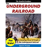 The Underground Railroad for Kids!: The Road to Freedom - The Amazing Stories and People of the Underground Railroad