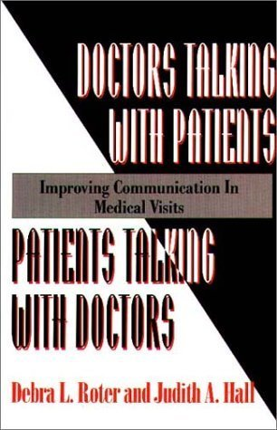 Doctors Talking With Patients/Patients Talking With Doctors: Improving Communication In Medical Visits By Debra L. Roter 1993-07-03