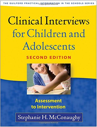 Clinical Interviews for Children and Adolescents, Second Edition: Assessment to Intervention (The Guilford Practical Intervention in the Schools Series)
