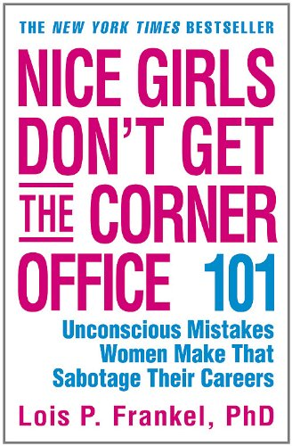 - Nice Girls Don't Get the Corner Office: 101 Unconscious Mistakes Women Make That Sabotage Their Careers (A NICE GIRLS Book)