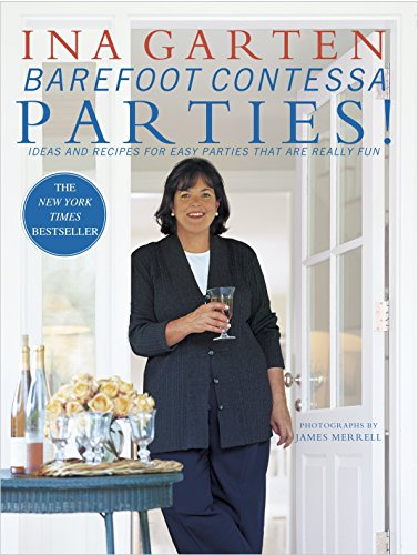 Barefoot Contessa Parties! Ideas and Recipes for Easy Parties That Are Really Fun by Ina Garten