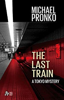 The Last Train (Detective Hiroshi Series Book 1) by [Pronko, Michael, Pronko, Michael]