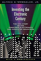 Inventing the Electronic Century (Harvard studies in business history ;)