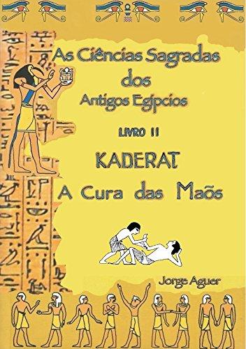As Ciências Sagradas dos Antigos Egípcios: Kaderat - A Cura das Mãos