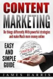 Content Marketing: Do Things Differently with Powerful Strategies and  Make Much More Money Online - Easy and Simple Guide