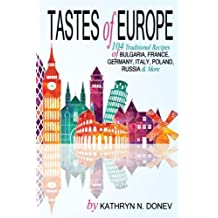 Tastes of Europe: 104 Traditional Recipes of Bulgaria, France, Germany, Italy, Poland, Russia & More