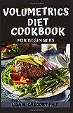 VOLUMETRICS DIET COOKBOOK: The Ultimate Volumetrics Diet: Simple, Science-Based Strategies for Losing Weight and Keeping…