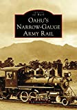 Oahus Narrow-Gauge Army Rail (Images of Rail)