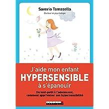 J'aide mon enfant hypersensible à s'épanouir: Du tout-petit à l'adolescent, comment apprivoiser son hypersensibilité (PARENTING) (French Edition)