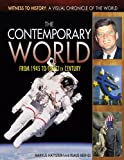 The Contemporary World: From 1945 to the 21st Century (Witness to History: a Visual Chronicle of the World)