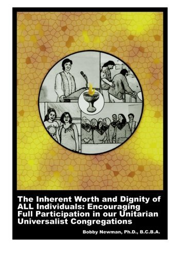 The Inherent Worth and Dignity of ALL Individuals: Encouraging Full Participation in Our Unitarian Universalist Congregations by Bobby Newman Ph.D (2008-12-12)