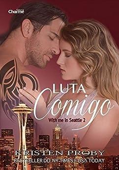 Luta Comigo (With me in Seattle Livro 2) por [Proby, Kristen]