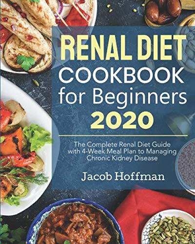 Renal Diet Cookbook for Beginners 2020: The Complete Renal Diet Guide with 4-Week Meal Plan to Manag
