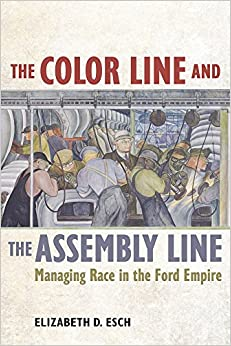 The Color Line and the Assembly Line: Managing Race in the Ford Empire American Crossroads