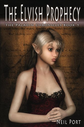 The Elvish Prophecy (The Paladin Chronicles Book 1) by [Port, Neil]