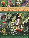 The Best Plants to Attract and Keep Wildlife in Your Garden: Making a backyard home for animals, birds & insects, encourage creatures into your garden ... friendly plants, shown in 400 photographs