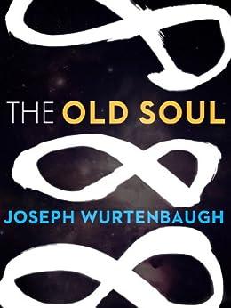 The Old Soul (Kindle Single) by [Wurtenbaugh, Joseph]