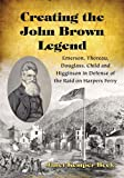 Front cover for the book Creating the John Brown legend : Emerson, Thoreau, Douglass, Child and Higginson in defense of the raid on Harpers Ferry by Janet Kemper Beck