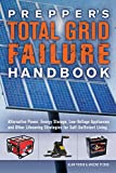 Prepper's Total Grid Failure Handbook: Alternative Power, Energy Storage, Low Voltage Appliances and Other Lifesaving Strategies for Self-Sufficient Living