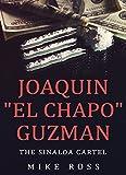 "JOAQUIN ""EL CHAPO"" GUZMAN: THE SINALOA CARTEL (True Crime Story)"
