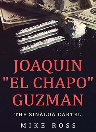 JOAQUIN EL CHAPO GUZMAN: THE SINALOA CARTEL (True Crime Story)