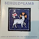 Behold the Lamb: Songs of Worship for the New Millennium Featuring Jim Cowan, Don Moen, & Steve Merkel (Audio CD)