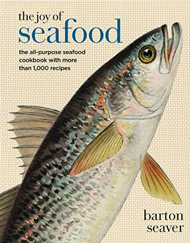 The Joy of Seafood: The All-Purpose Seafood Cookbook with more than 800 Recipes by Barton Seaver