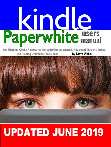 (Paperwhite Users Manual: The Ultimate Kindle Paperwhite Guide to Getting Started, Advanced Tips and Tricks, and Finding Unlimited Free Books)