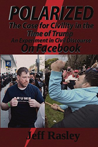 Download for free POLARIZED! The Case for Civility in the Time of Trump: An experiment in civil discourse on Facebook
