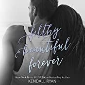 Filthy Beautiful Forever : Filthy Beautiful Lies, Book 4 | Kendall Ryan