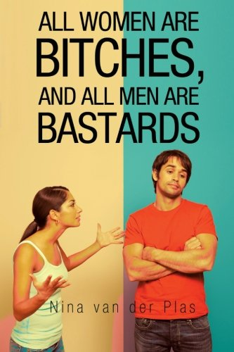 All Women are Bitches, and All Men are Bastards ebook