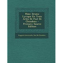 Maia: Drame Lyrique En Trois Actes de Paul de Choudens