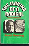 img - for THE MAKING OF A RADICAL, A POLITICAL BIOGRAPHY book / textbook / text book