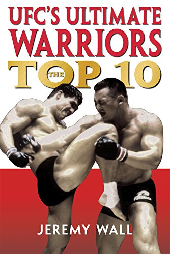 UFC's Ultimate Warriors: The Top 10